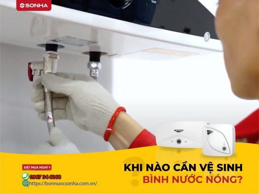 Khi Nao Can Ve Sinh Binh Nuoc Nong Min